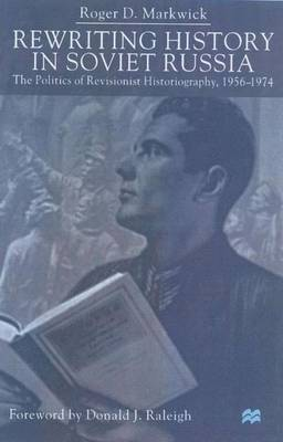 Rewriting History in Soviet Russia: The Politics of Revisionist Historiography 1956-1974 (Hardback)