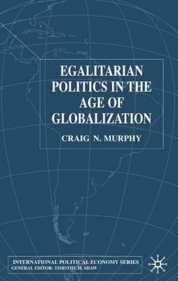 Egalitarian Politics in the Age of Globalization - International Political Economy Series (Hardback)