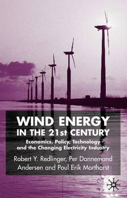 Wind Energy in the 21st Century: Economics, Policy, Technology and the Changing Electricity Industry (Hardback)