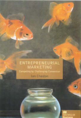 Entreprenerial Marketing: Competing by Challenging Market Convention (Hardback)