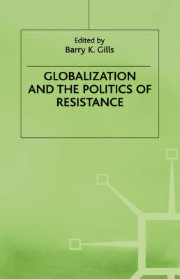 Globalization and the Politics of Resistance - International Political Economy Series (Hardback)