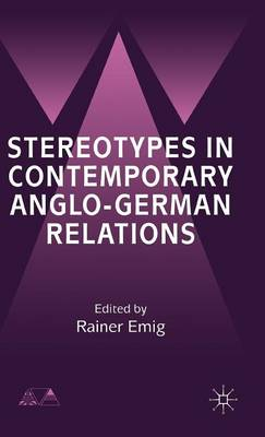 Stereotypes in Contemporary Anglo-German Relationships - Anglo-German Foundation (Hardback)