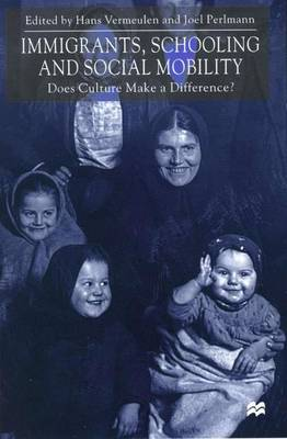Immigrants, Schooling and Social Mobility: Does Culture make a Difference? (Hardback)