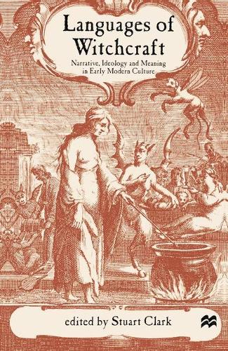 Languages of Witchcraft: Narrative, Ideology and Meaning in Early Modern Culture (Hardback)