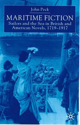 Maritime Fiction: Sailors and the Sea in British and American Novels, 1719-1917 (Hardback)