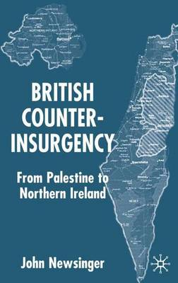 British Counterinsurgency: From Palestine to Northern Ireland (Hardback)