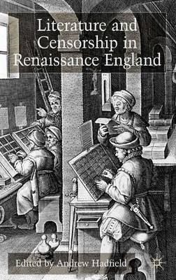 Literature and Censorship in Renaissance England (Hardback)