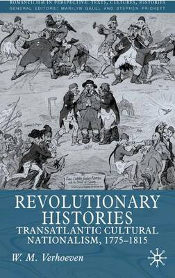 Revolutionary Histories: Cultural Crossings 1775-1875 - Romanticism in Perspective:Texts, Cultures, Histories (Hardback)