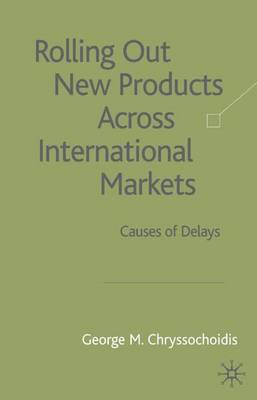 Rolling Out New Products Across International Markets: Causes of Delays (Hardback)