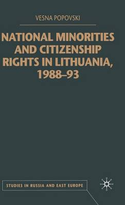 National Minorities and Citizenship Rights in Lithuania, 1988-93 - Studies in Russia and East Europe (Hardback)