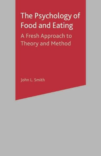 The Psychology of Food and Eating: A Fresh Approach to Theory and Method (Hardback)