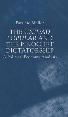 The Unidad Popular and the Pinochet Dictatorship: A Political Economy Analysis (Hardback)
