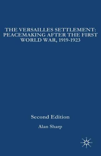 The Versailles Settlement: Peacemaking After the First World War, 1919-1923 - The Making of the Twentieth Century (Hardback)