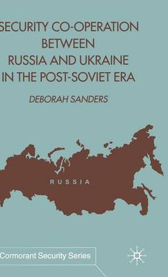 Security Cooperation between Russia and Ukraine in the Post-Soviet Era - Cormorant Security Studies Series (Hardback)