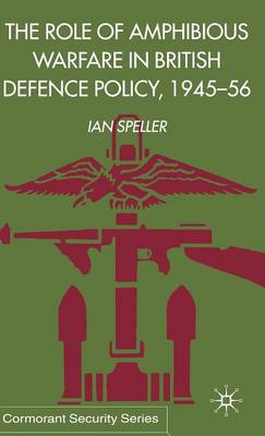 The Role of Amphibious Warfare in British Defense Policy - Cormorant Security Studies Series (Hardback)