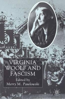 Virginia Woolf and Fascism: Resisting the Dictators' Seduction (Hardback)