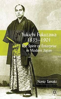 Yukichi Fukuzawa 1835-1901: The Spirit of Enterprise in Modern Japan (Hardback)