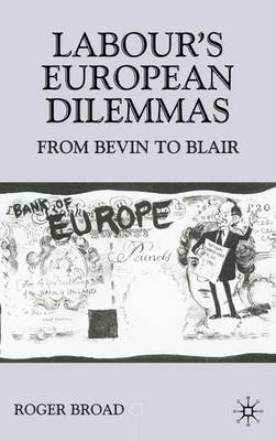 Labour's European Dilemmas: From Bevin to Blair - Contemporary History in Context (Hardback)