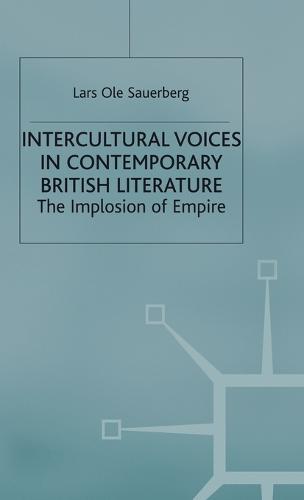Intercultural Voices in Contemporary British Literature: The Implosion of Empire (Hardback)
