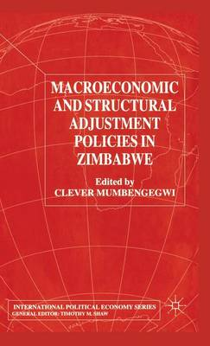 Macroeconomic and Structural Adjustment Policies in Zimbabwe - International Political Economy Series (Hardback)