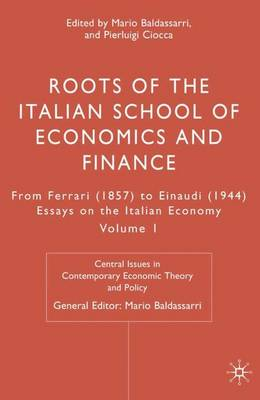 Roots of the Italian School of Economics and Finance: From Ferrara (1857) to Einaudi (1944), Volume 1 - Central Issues in Contemporary Economic Theory and Policy (Hardback)