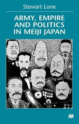 Army, Empire and Politics in Meiji Japan: The Three Careers of General Katsura Tar? (Hardback)