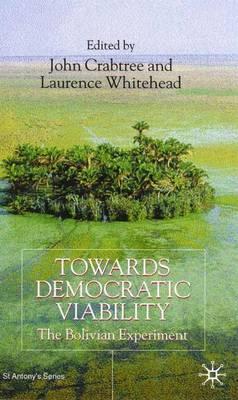Towards Democratic Viability: The Bolivian Experience - St Antony's Series (Hardback)