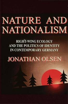 Nature and Nationalism: Right Wing Ecology and the Politics of Identity in Contemporary Germany (Hardback)