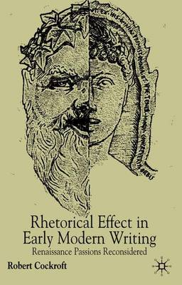 Rhetorical Affect in Early Modern Writing: Renaissance Passions Reconsidered (Hardback)