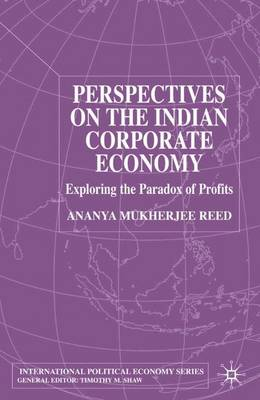Perspectives on the Indian Corporate Economy: Exploring the Paradox of Profits - International Political Economy Series (Hardback)