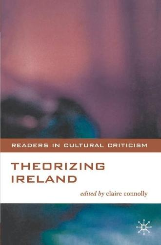 Theorizing Ireland - Readers in Cultural Criticism (Paperback)