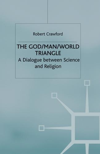 The God/Man/World Triangle: A Dialogue Between Science and Religion (Paperback)