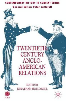 Twentieth-Century Anglo-American Relations - Contemporary History in Context (Hardback)