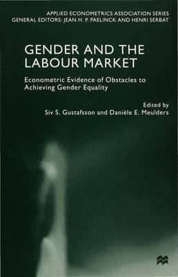 Gender and the Labour Market: Econometric Evidence of Obstacles to Achieving Gender Equality - Applied Econometrics Association Series (Hardback)