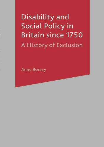 Disability and Social Policy in Britain since 1750: A History of Exclusion (Paperback)