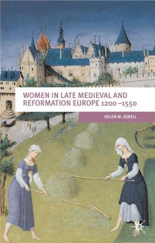 Women In Late Medieval and Reformation Europe 1200-1550 - European Culture and Society (Hardback)
