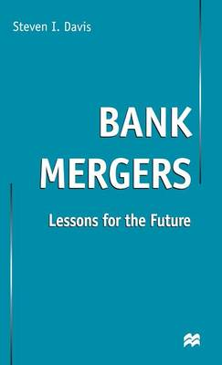 Bank Mergers: Lessons for the Future (Hardback)