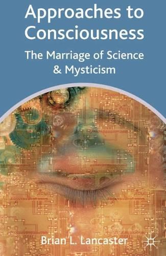 Approaches to Consciousness: The Marriage of Science and Mysticism (Paperback)
