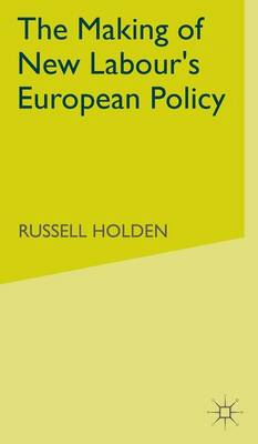 The Making of New Labour's European Policy (Hardback)
