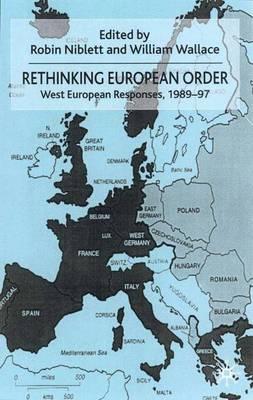 Rethinking European Order: West European Responses 1989-97 (Hardback)