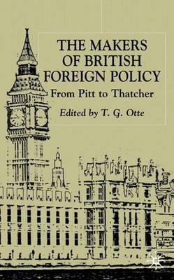 The Makers of British Foreign Policy: From Pitt to Thatcher (Hardback)