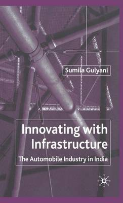 Innovating with Infrastructure: The Automobile Industry in India (Hardback)