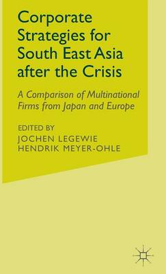 Corporate Strategies for South East Asia After the Crisis: A Comparison of Multinational Firms from Japan and Europe (Hardback)