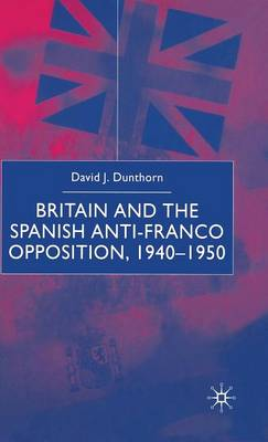 Britain and the Spanish Anti-Franco Opposition (Hardback)