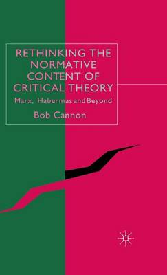 Rethinking the Normative Content of Critical Theory: Marx, Habermas and Beyond (Hardback)