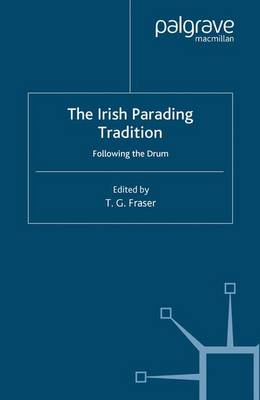 The Irish Parading Tradition: Following the Drum - Ethnic and Intercommunity Conflict (Paperback)