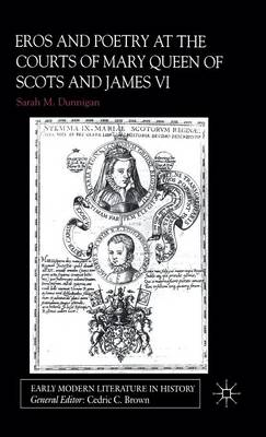 Eros and Poetry at the Courts of Mary Queen of Scots and James VI - Early Modern Literature in History (Hardback)