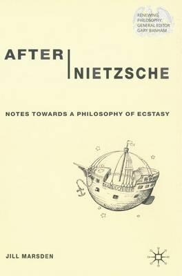 After Nietzsche: Notes Towards a Philosophy of Ecstasy - Renewing Philosophy (Hardback)