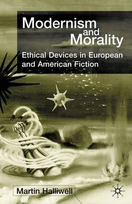 Modernism and Morality: Ethical Devices in European and American Fiction (Hardback)