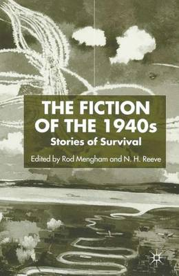 The Fiction of the 1940s: Stories of Survival (Hardback)